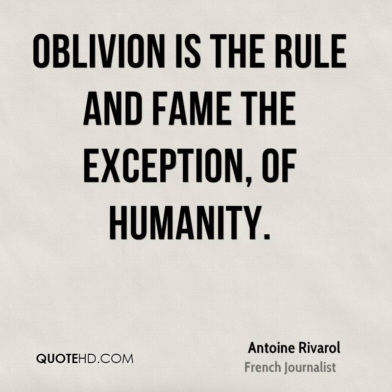 Oblivion is the rule and fame the exception, of humanity.