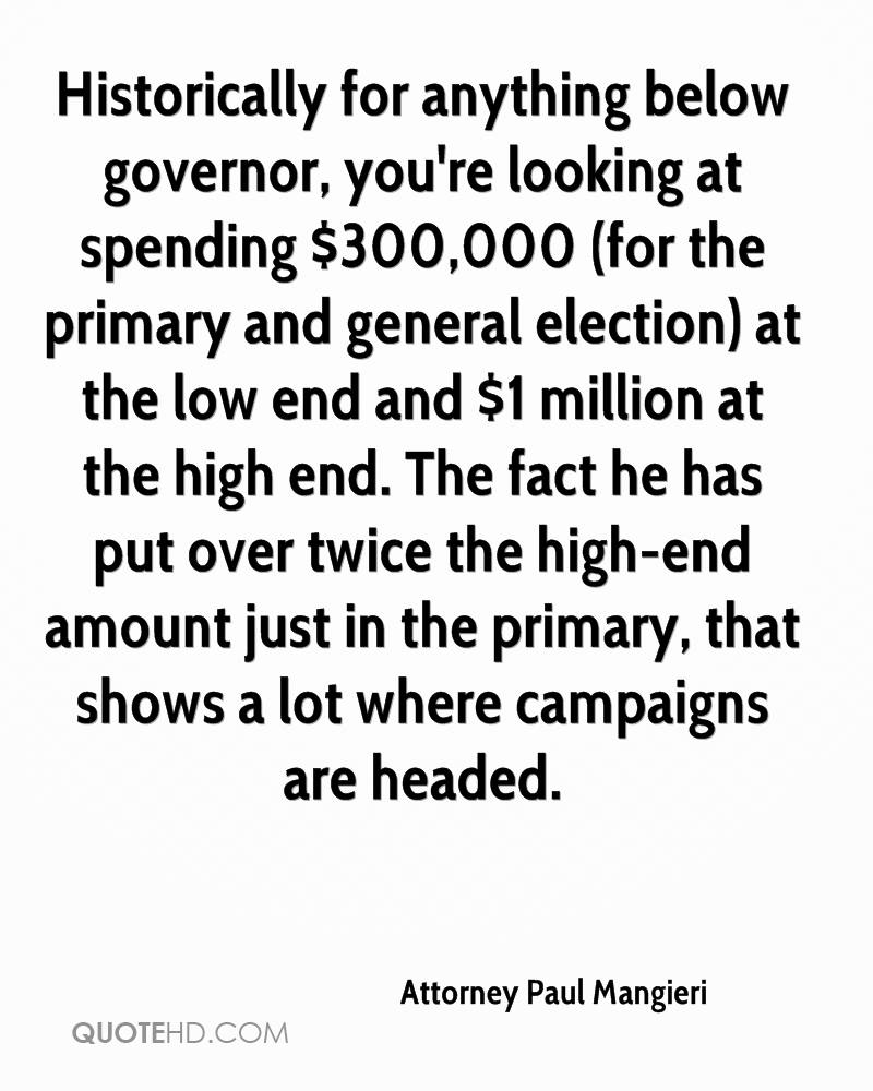 Historically for anything below governor, you're looking at spending $300,000 (for the primary and general election) at the low end and $1 million at the high end. The fact he has put over twice the high-end amount just in the primary, that shows a lot where campaigns are headed.