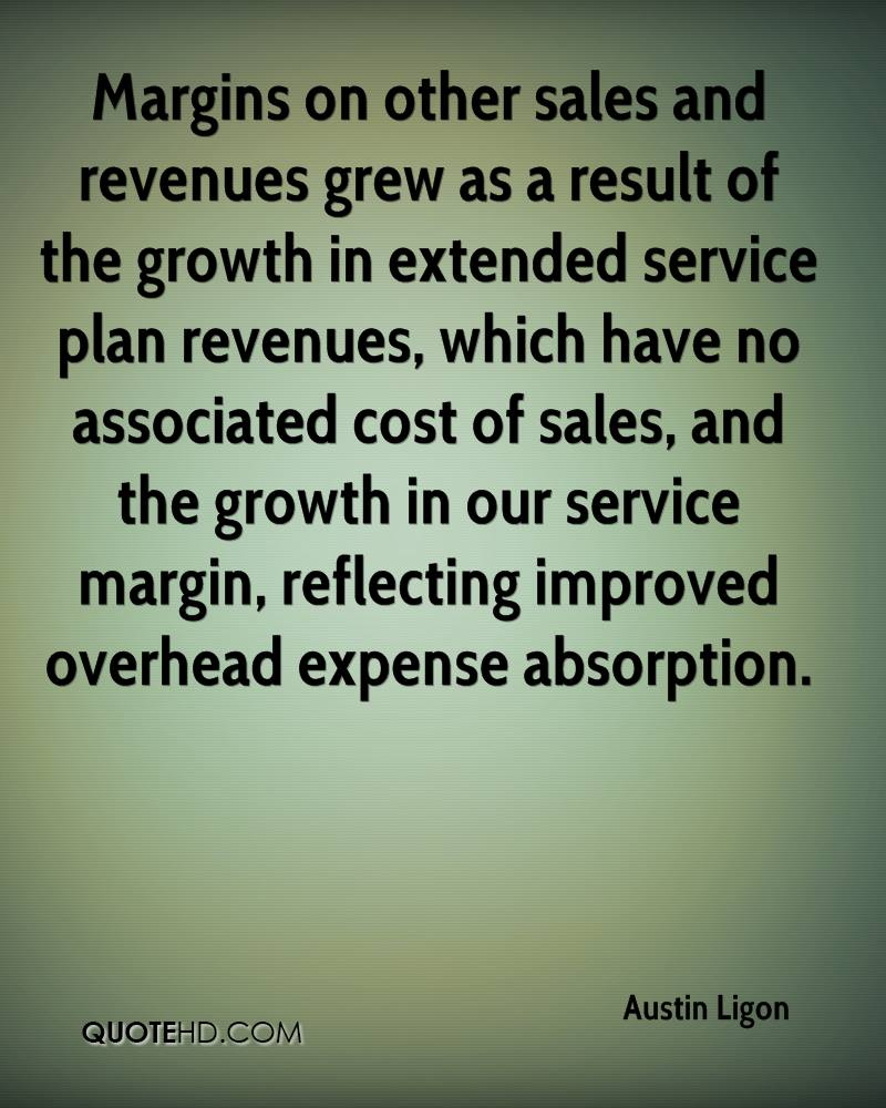 Margins on other sales and revenues grew as a result of the growth in extended service plan revenues, which have no associated cost of sales, and the growth in our service margin, reflecting improved overhead expense absorption.