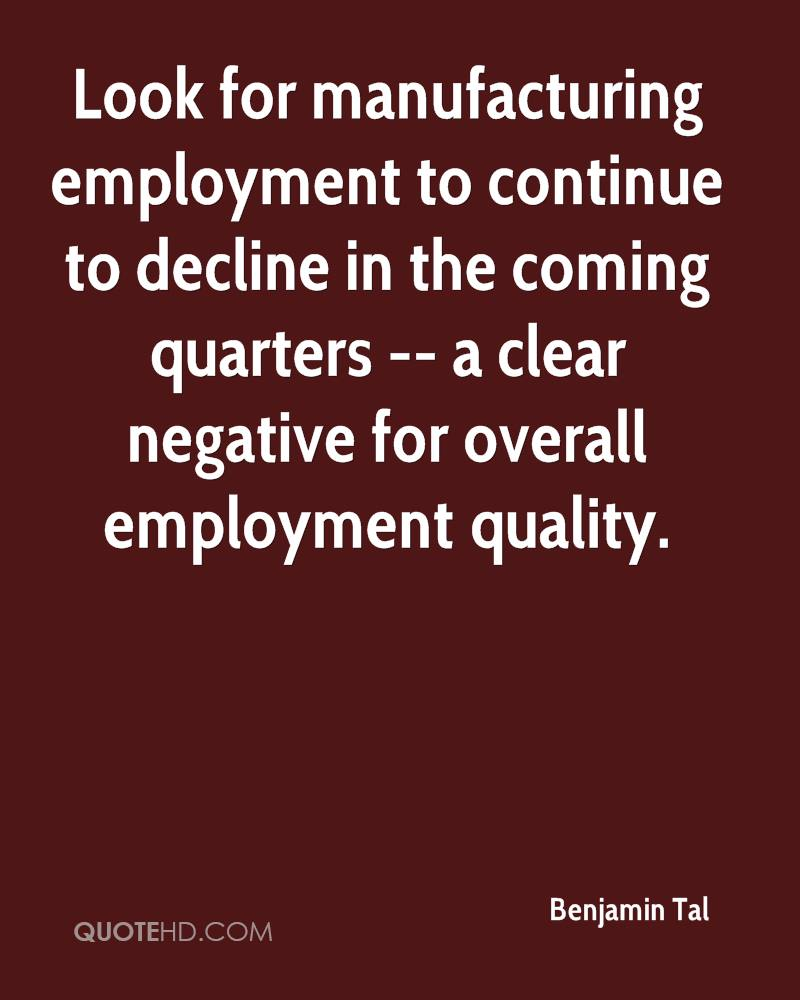 Look for manufacturing employment to continue to decline in the coming quarters -- a clear negative for overall employment quality.