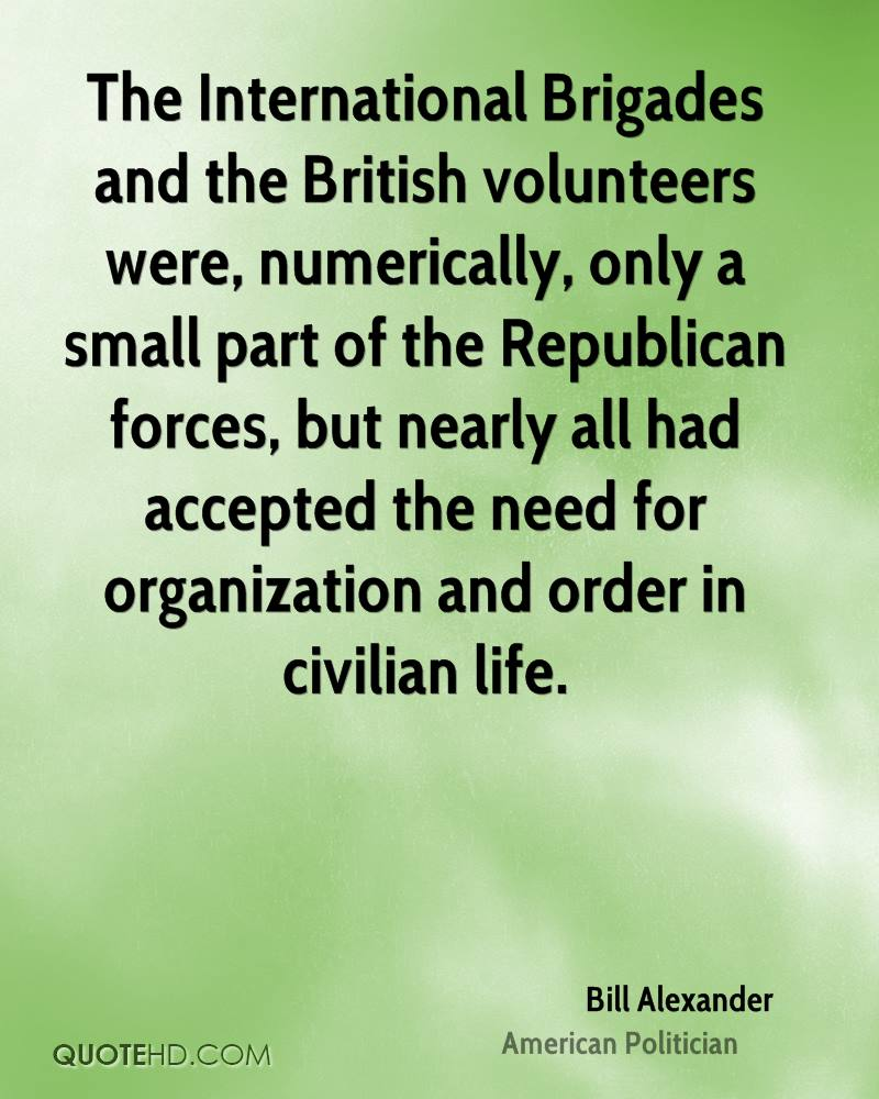 The International Brigades and the British volunteers were, numerically, only a small part of the Republican forces, but nearly all had accepted the need for organization and order in civilian life.