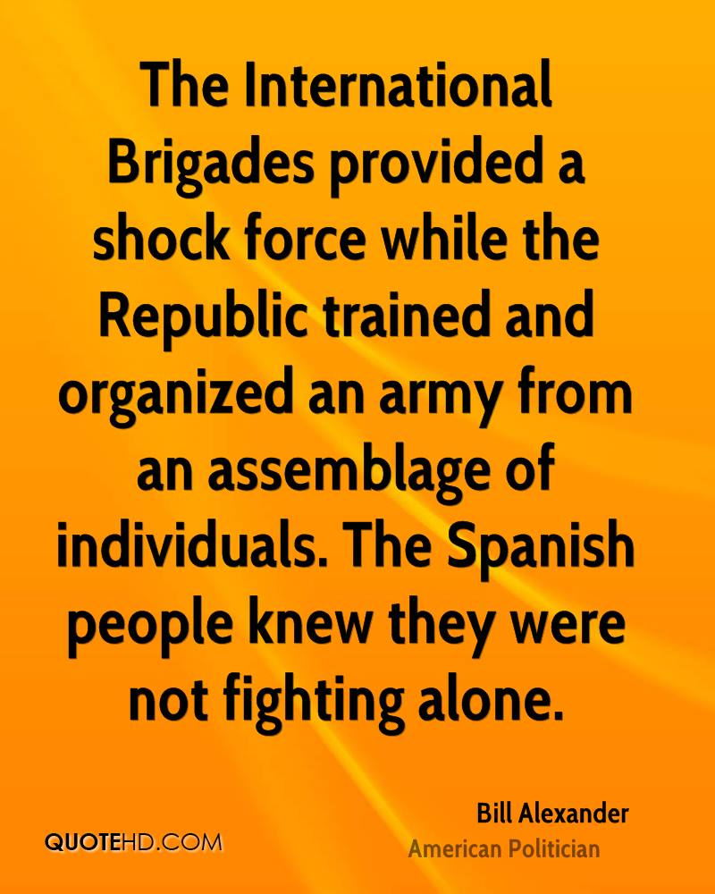 The International Brigades provided a shock force while the Republic trained and organized an army from an assemblage of individuals. The Spanish people knew they were not fighting alone.
