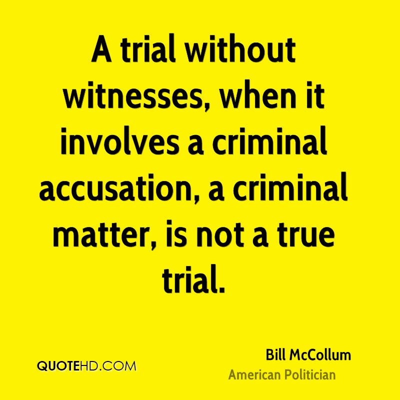 A trial without witnesses, when it involves a criminal accusation, a criminal matter, is not a true trial.