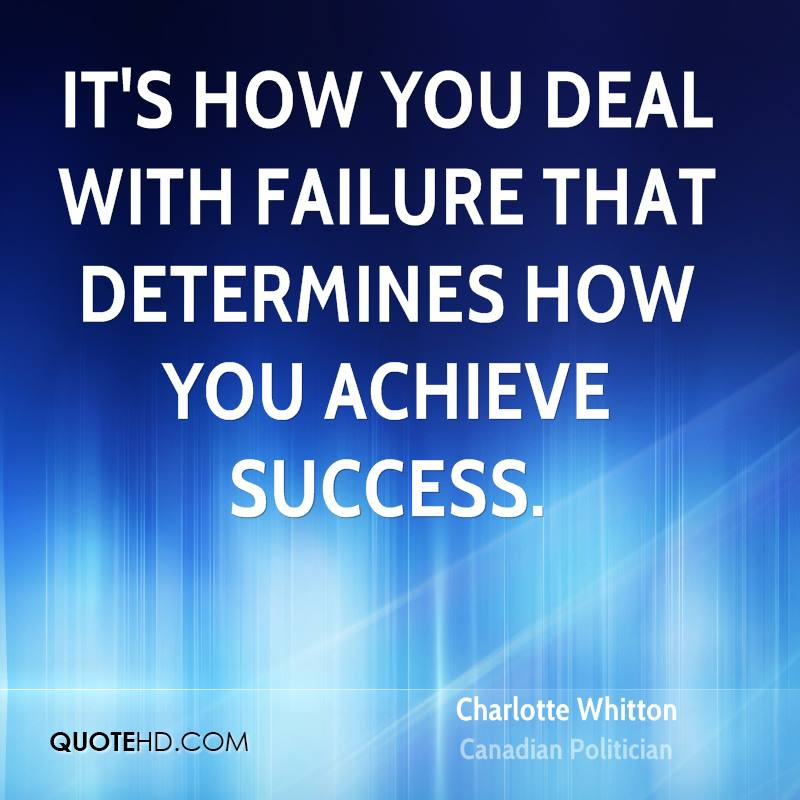 It's how you deal with failure that determines how you achieve success.