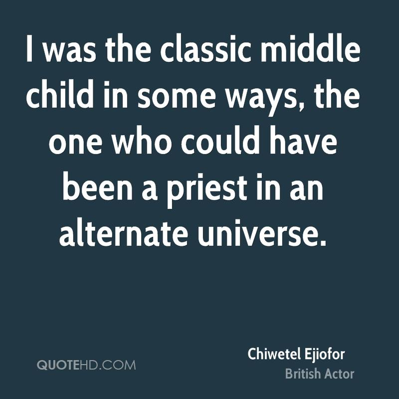 I was the classic middle child in some ways, the one who could have been a priest in an alternate universe.