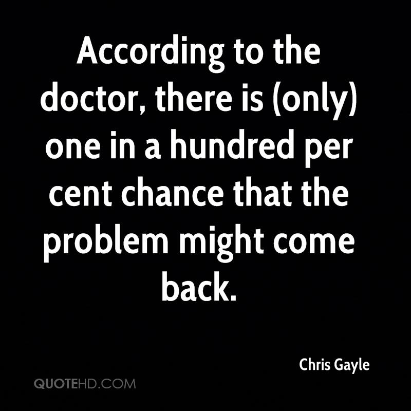 According to the doctor, there is (only) one in a hundred per cent chance that the problem might come back.