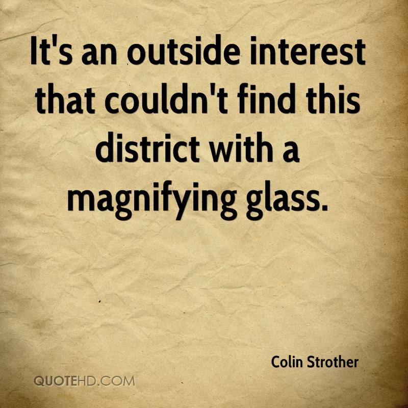 It's an outside interest that couldn't find this district with a magnifying glass.
