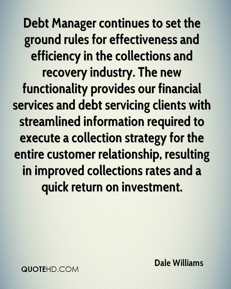 Debt Manager continues to set the ground rules for effectiveness and efficiency in the collections and recovery industry. The new functionality provides our financial services and debt servicing clients with streamlined information required to execute a collection strategy for the entire customer relationship, resulting in improved collections rates and a quick return on investment.