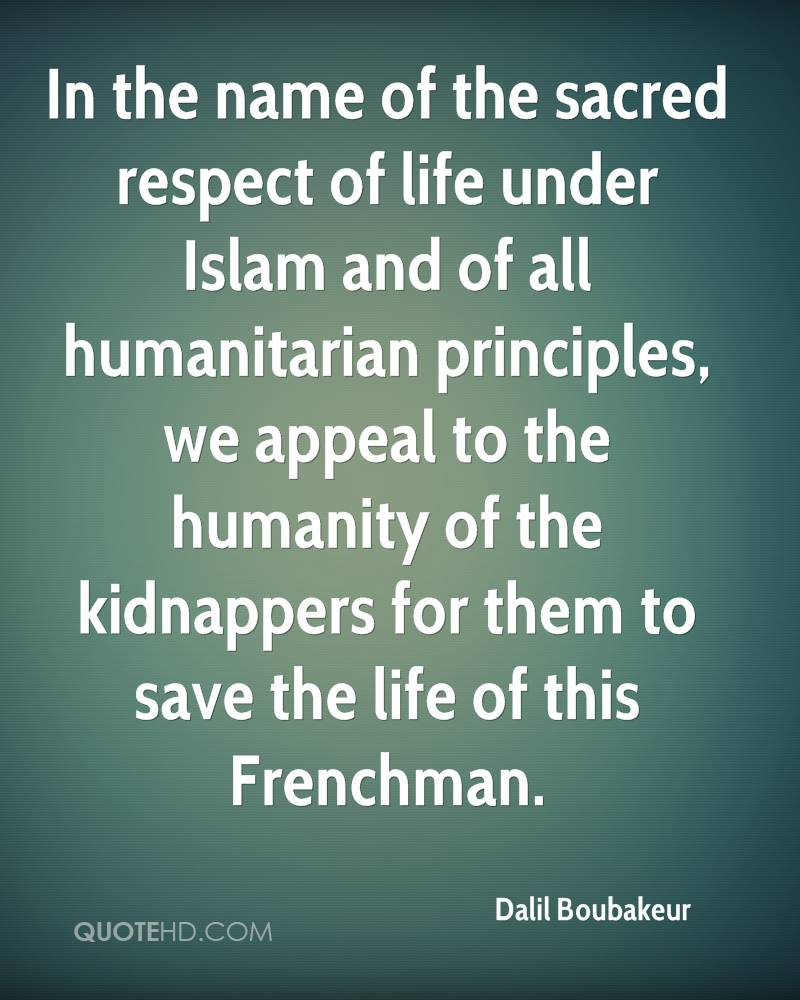 In the name of the sacred respect of life under Islam and of all humanitarian principles, we appeal to the humanity of the kidnappers for them to save the life of this Frenchman.