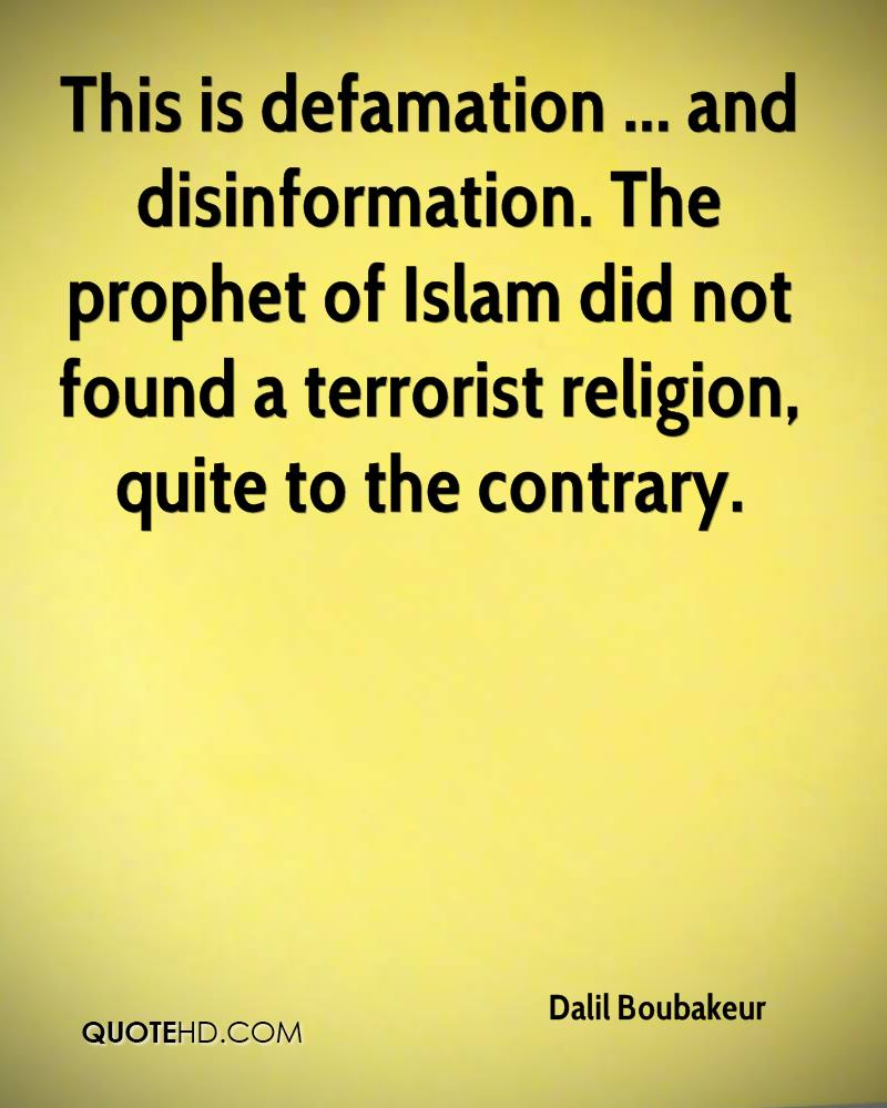 This is defamation ... and disinformation. The prophet of Islam did not found a terrorist religion, quite to the contrary.