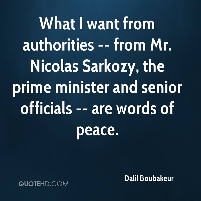 What I want from authorities -- from Mr. Nicolas Sarkozy, the prime minister and senior officials -- are words of peace.