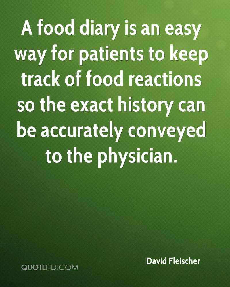A food diary is an easy way for patients to keep track of food reactions so the exact history can be accurately conveyed to the physician.