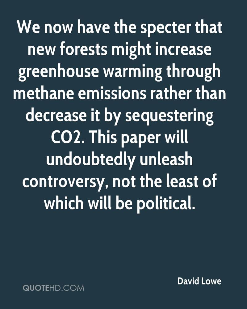 We now have the specter that new forests might increase greenhouse warming through methane emissions rather than decrease it by sequestering CO2. This paper will undoubtedly unleash controversy, not the least of which will be political.