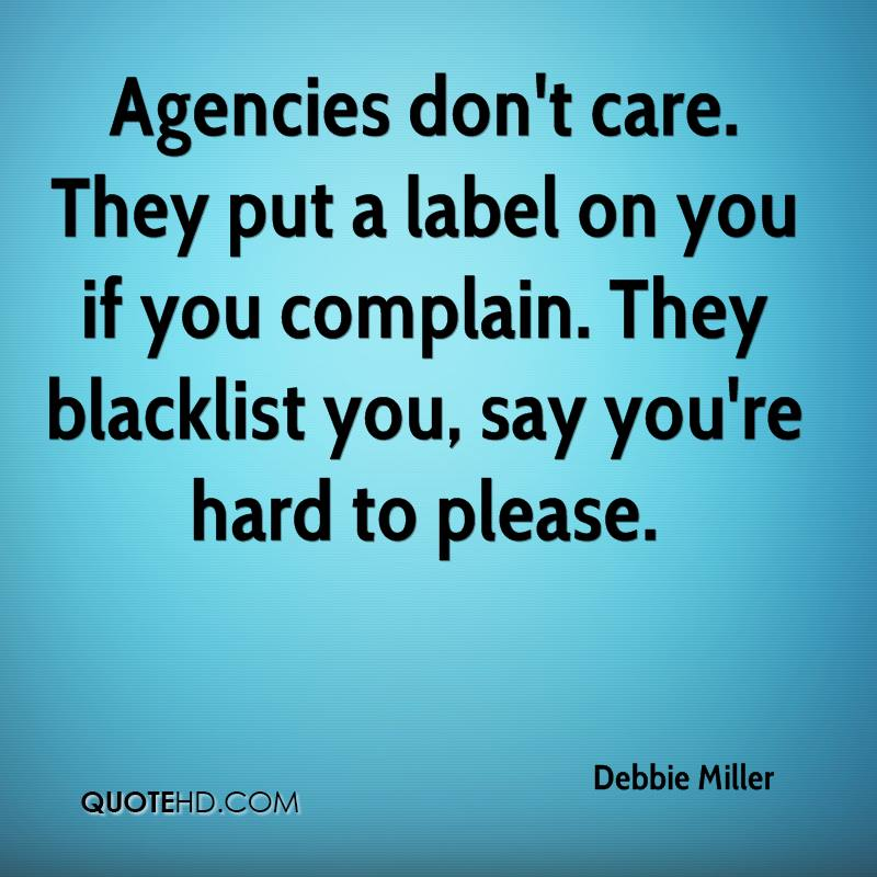 Agencies don't care. They put a label on you if you complain. They blacklist you, say you're hard to please.