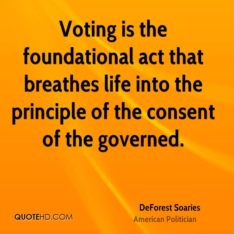 Voting is the foundational act that breathes life into the principle of the consent of the governed.