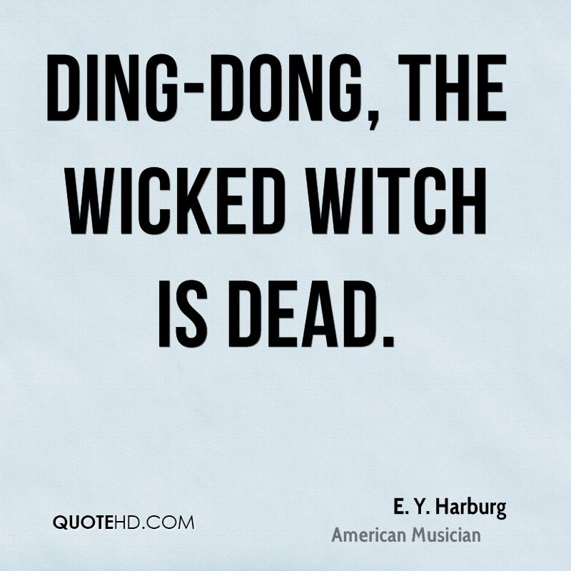 Ding-dong, the wicked witch is dead.
