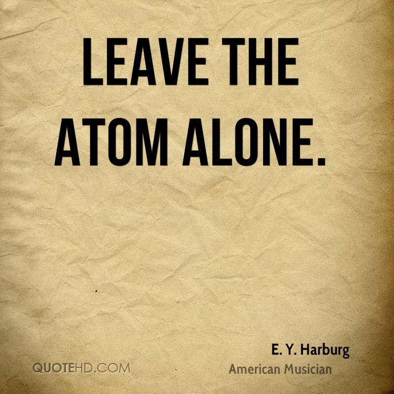 Leave the atom alone.