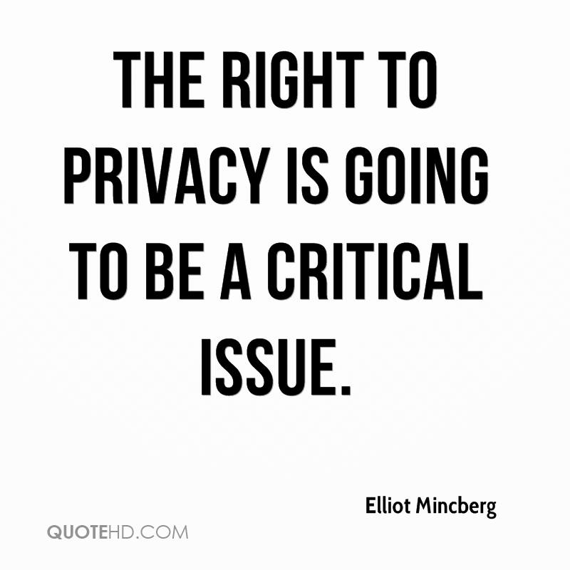 the right to privacy is going to be a critical issue.