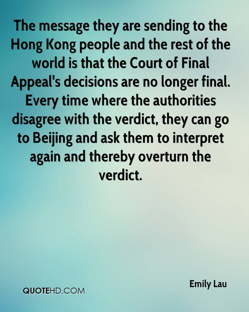 The message they are sending to the Hong Kong people and the rest of the world is that the Court of Final Appeal's decisions are no longer final. Every time where the authorities disagree with the verdict, they can go to Beijing and ask them to interpret again and thereby overturn the verdict.