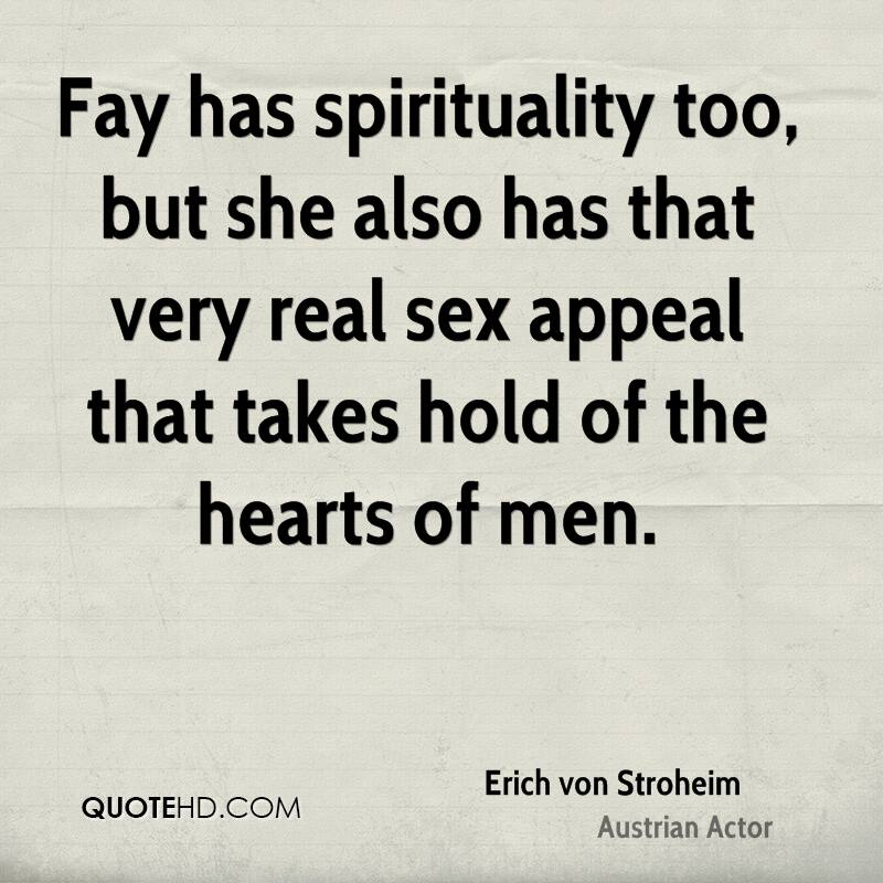 Fay has spirituality too, but she also has that very real sex appeal that takes hold of the hearts of men.