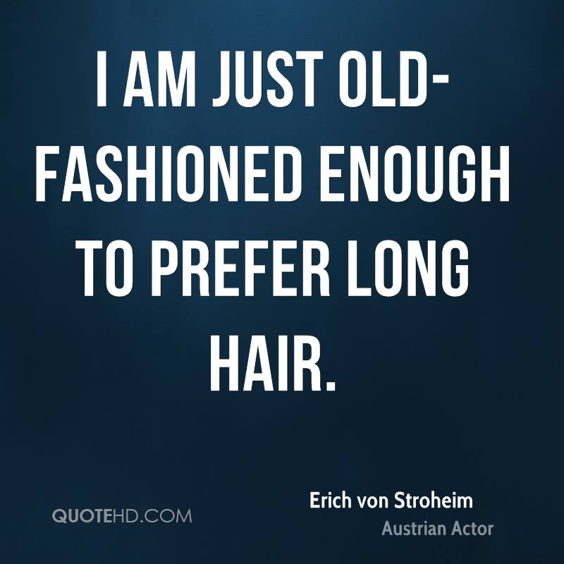 I am just old-fashioned enough to prefer long hair.