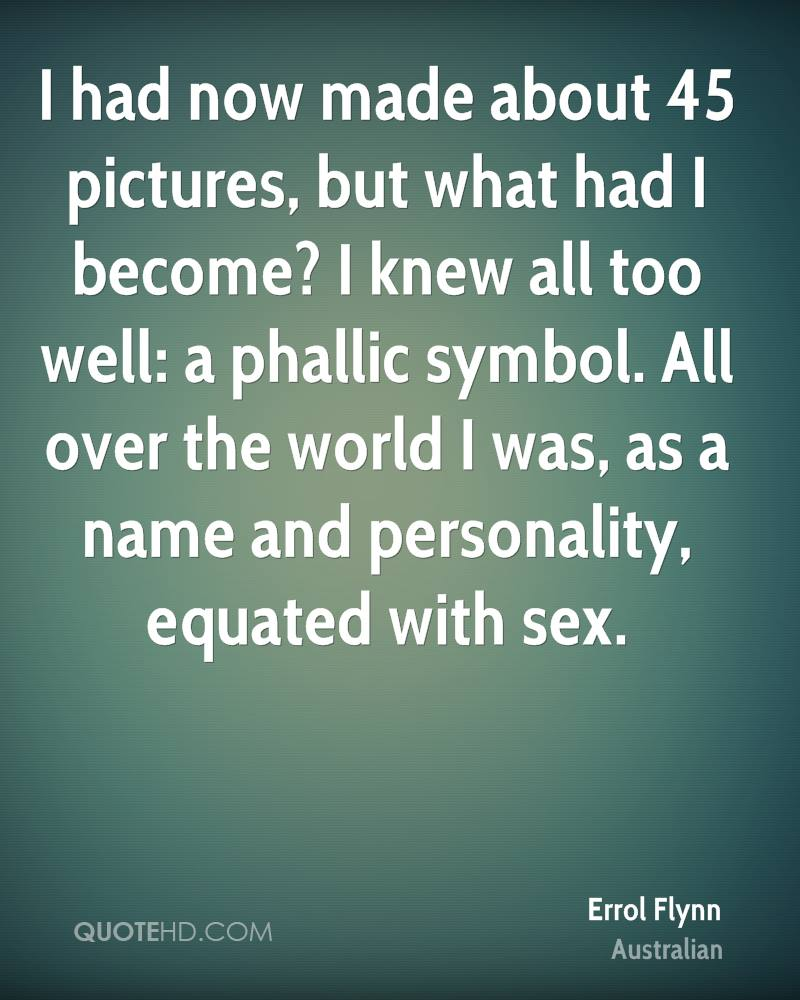 I had now made about 45 pictures, but what had I become? I knew all too well: a phallic symbol. All over the world I was, as a name and personality, equated with sex.