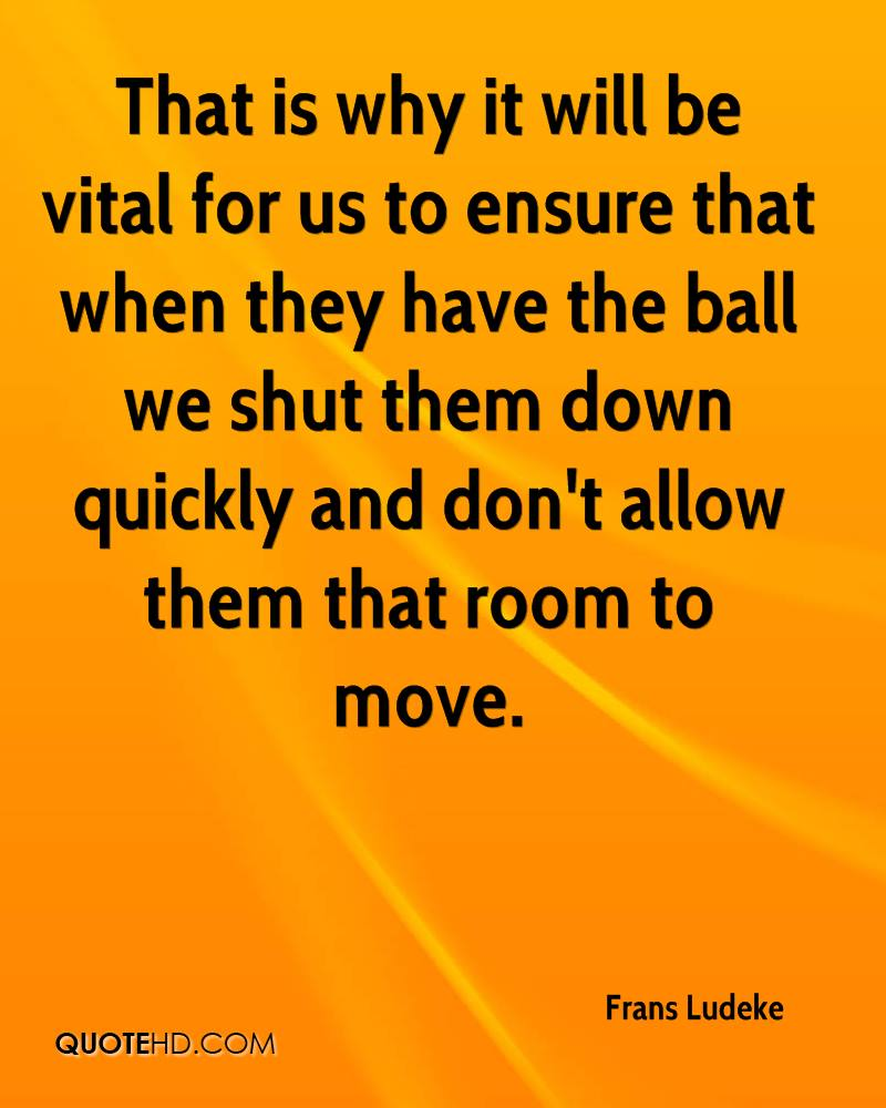 That is why it will be vital for us to ensure that when they have the ball we shut them down quickly and don't allow them that room to move.