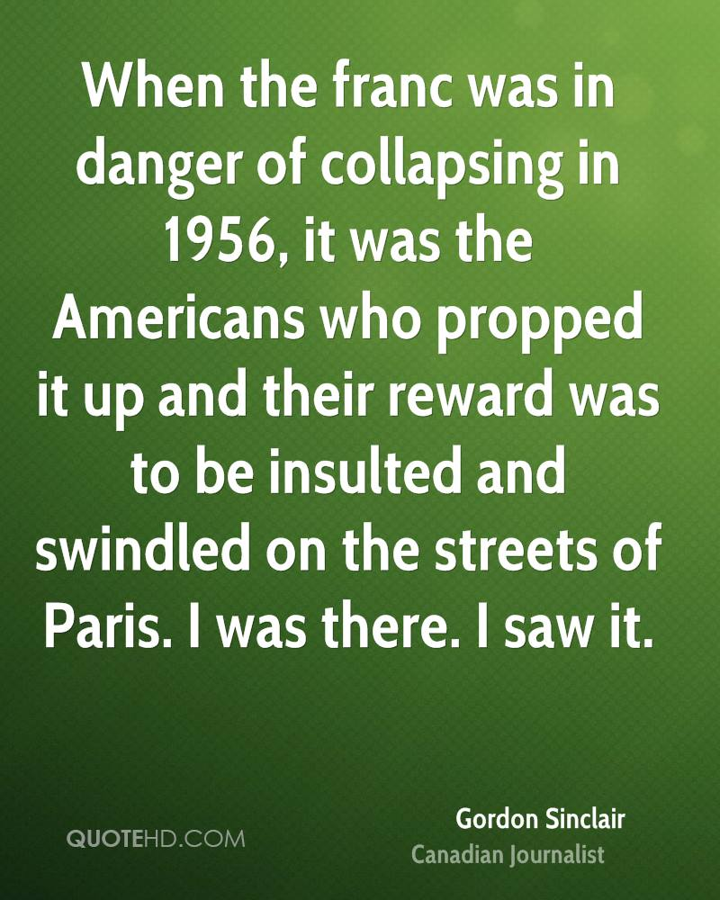 When the franc was in danger of collapsing in 1956, it was the Americans who propped it up and their reward was to be insulted and swindled on the streets of Paris. I was there. I saw it.