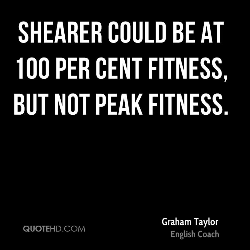 Shearer could be at 100 per cent fitness, but not peak fitness.