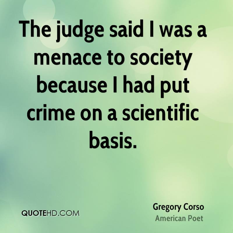 The judge said I was a menace to society because I had put crime on a scientific basis.