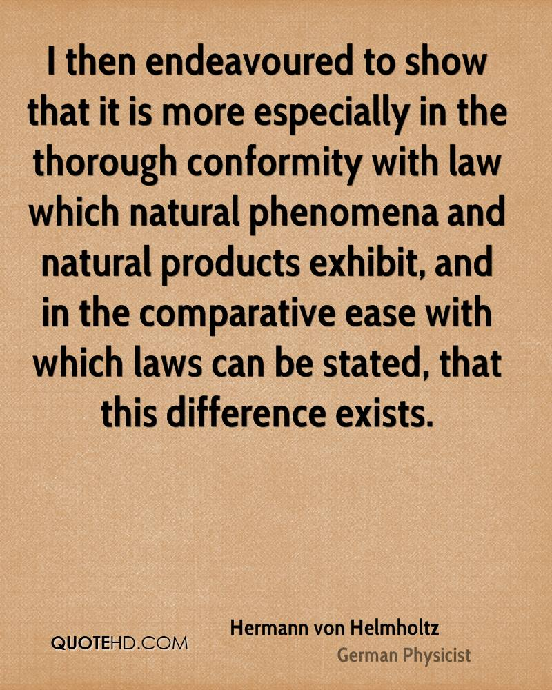 I then endeavoured to show that it is more especially in the thorough conformity with law which natural phenomena and natural products exhibit, and in the comparative ease with which laws can be stated, that this difference exists.