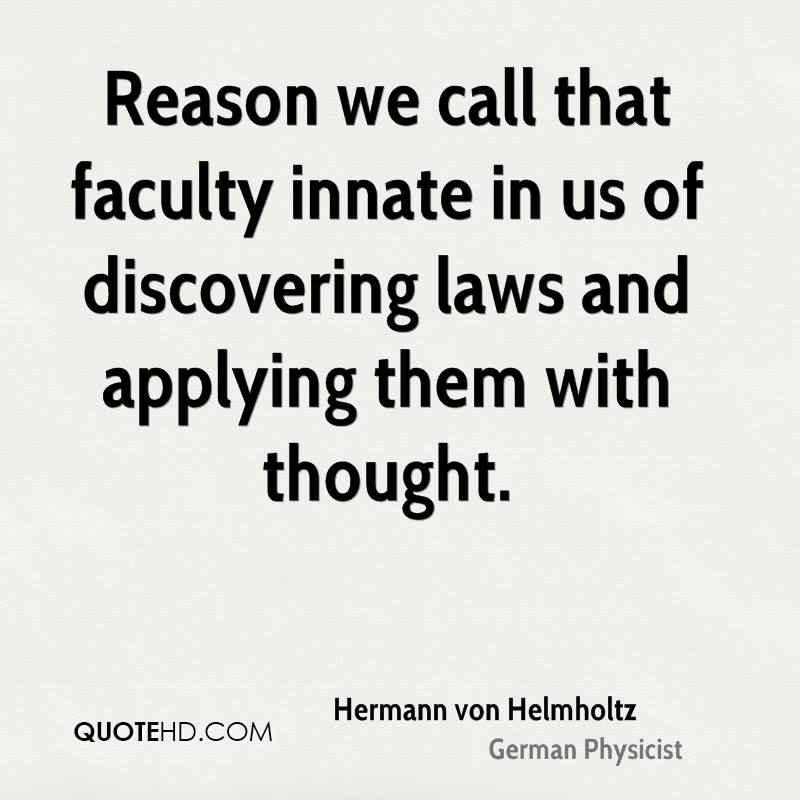Reason we call that faculty innate in us of discovering laws and applying them with thought.