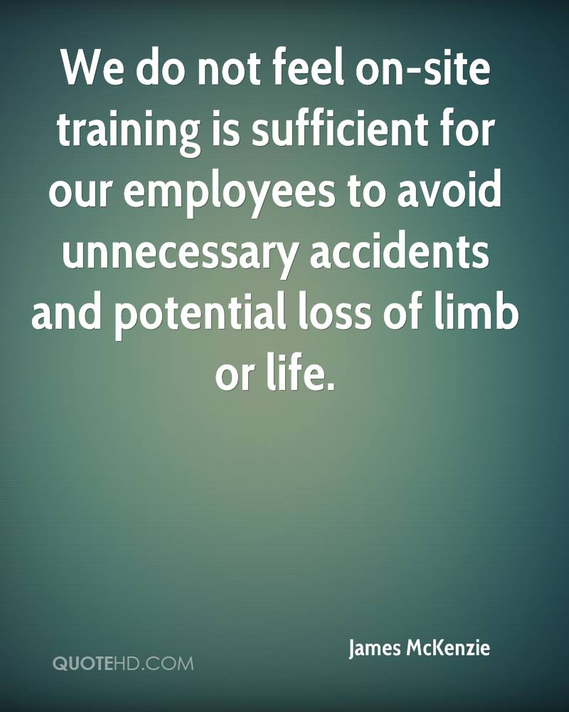 We do not feel on-site training is sufficient for our employees to avoid unnecessary accidents and potential loss of limb or life.