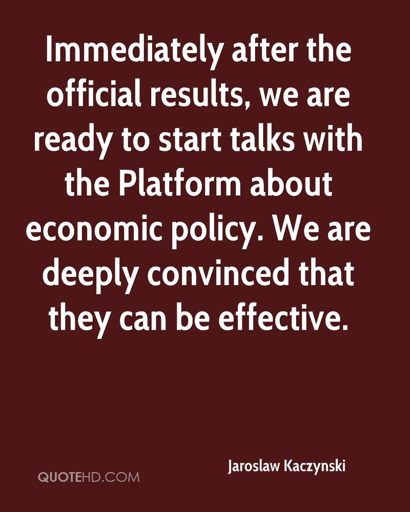 Immediately after the official results, we are ready to start talks with the Platform about economic policy. We are deeply convinced that they can be effective.