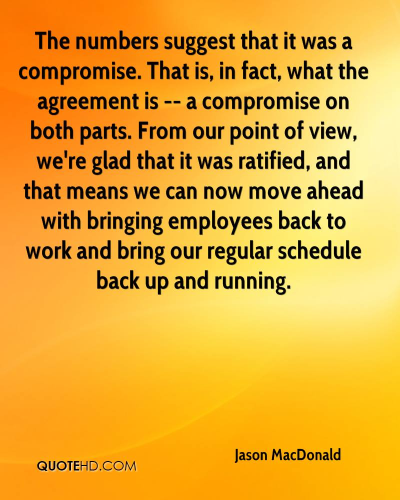 The numbers suggest that it was a compromise. That is, in fact, what the agreement is -- a compromise on both parts. From our point of view, we're glad that it was ratified, and that means we can now move ahead with bringing employees back to work and bring our regular schedule back up and running.