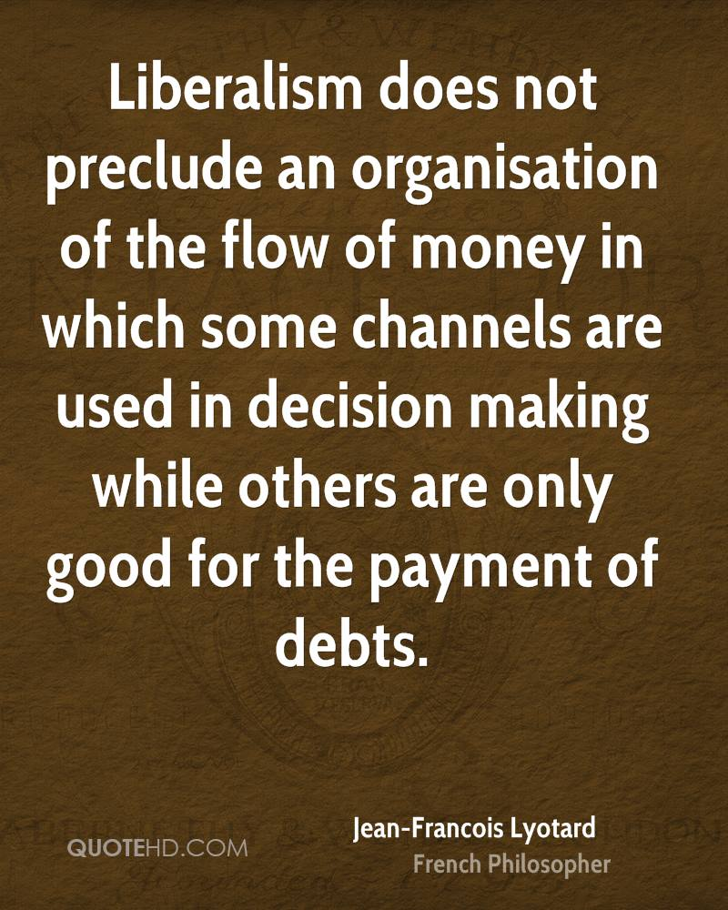 Liberalism does not preclude an organisation of the flow of money in which some channels are used in decision making while others are only good for the payment of debts.