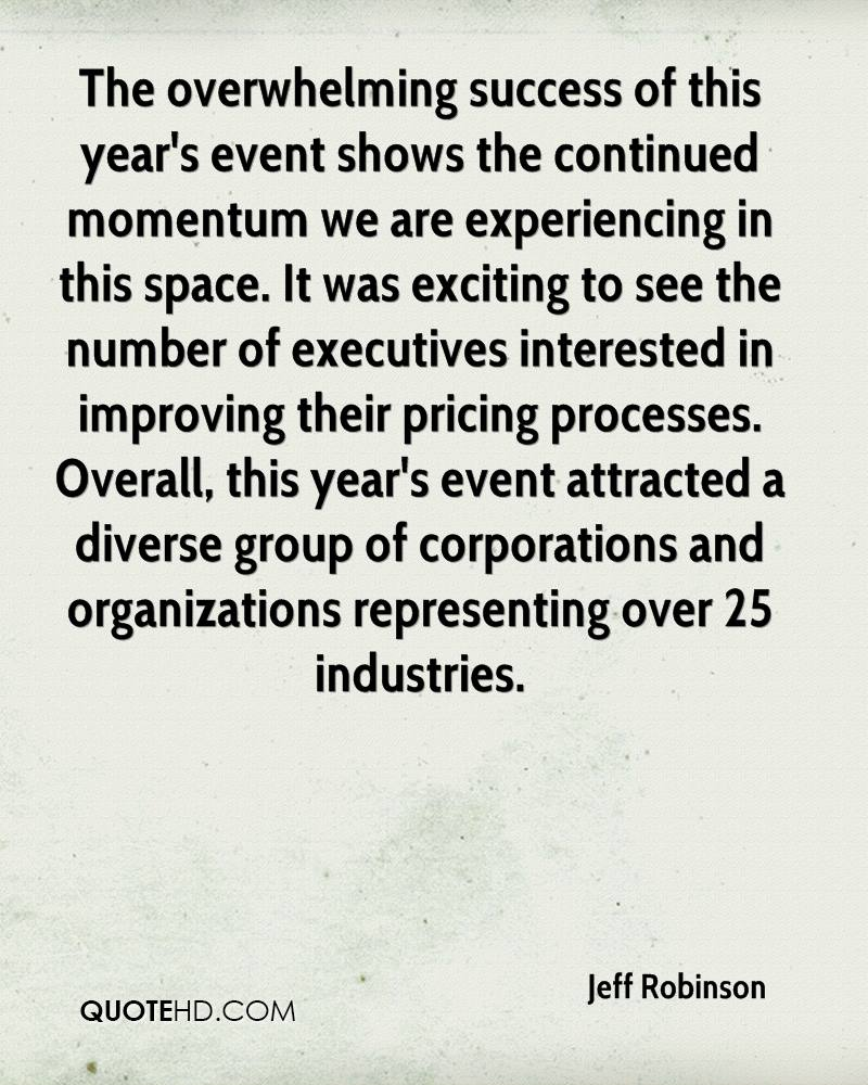 The overwhelming success of this year's event shows the continued momentum we are experiencing in this space. It was exciting to see the number of executives interested in improving their pricing processes. Overall, this year's event attracted a diverse group of corporations and organizations representing over 25 industries.