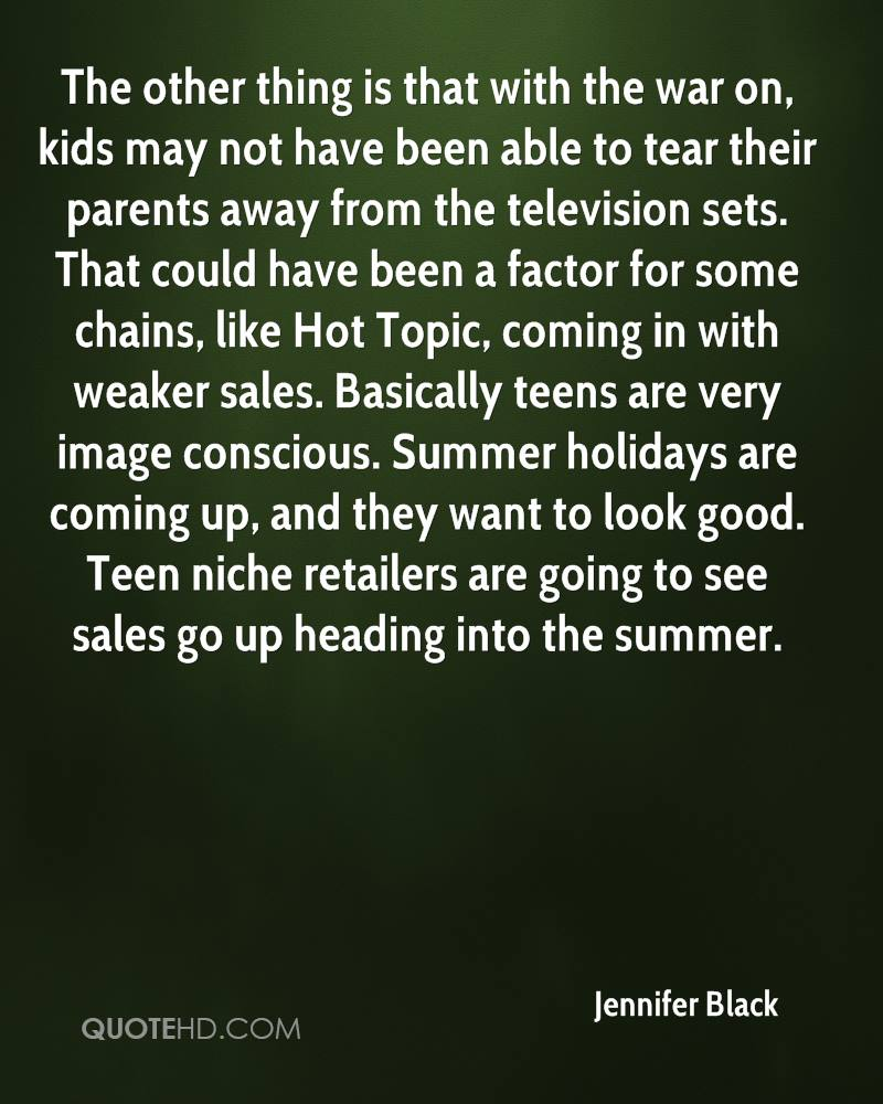 The other thing is that with the war on, kids may not have been able to tear their parents away from the television sets. That could have been a factor for some chains, like Hot Topic, coming in with weaker sales. Basically teens are very image conscious. Summer holidays are coming up, and they want to look good. Teen niche retailers are going to see sales go up heading into the summer.