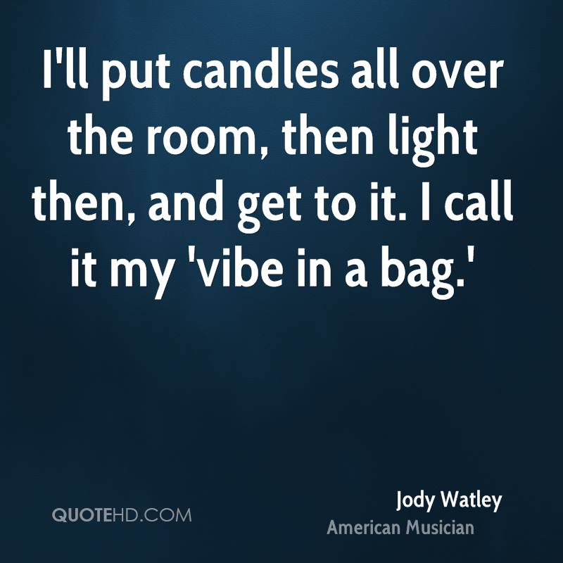 I'll put candles all over the room, then light then, and get to it. I call it my 'vibe in a bag.'