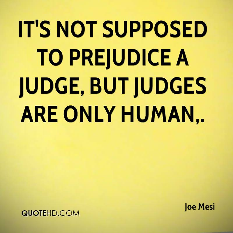 It's not supposed to prejudice a judge, but judges are only human.