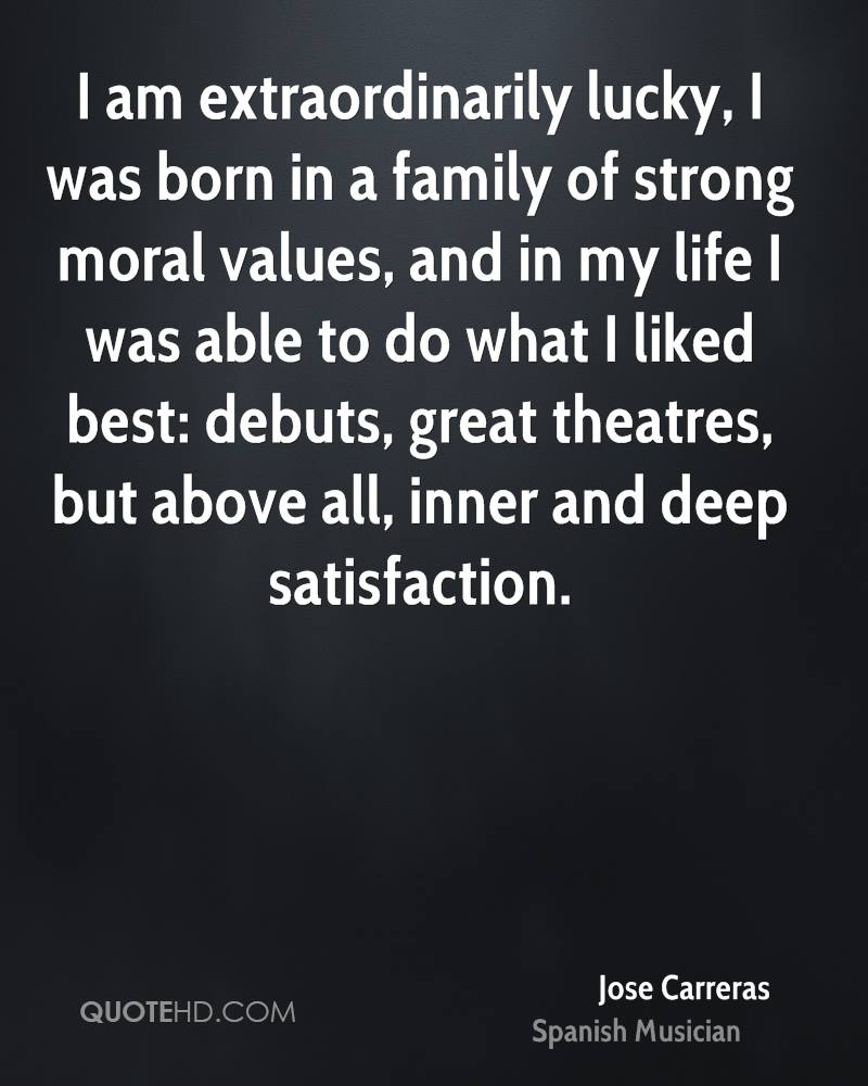 I am extraordinarily lucky, I was born in a family of strong moral values, and in my life I was able to do what I liked best: debuts, great theatres, but above all, inner and deep satisfaction.