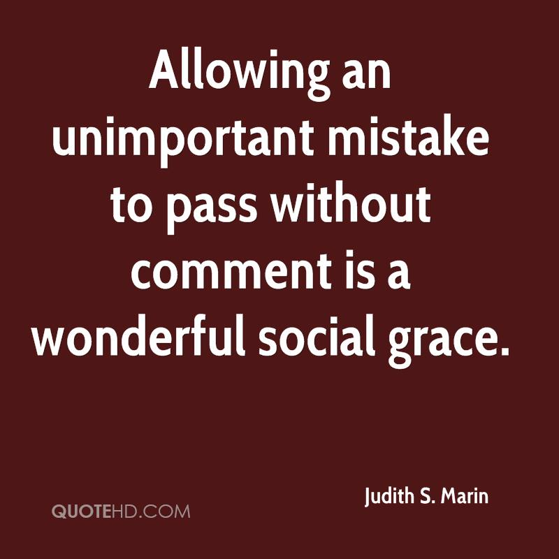 Allowing an unimportant mistake to pass without comment is a wonderful social grace.