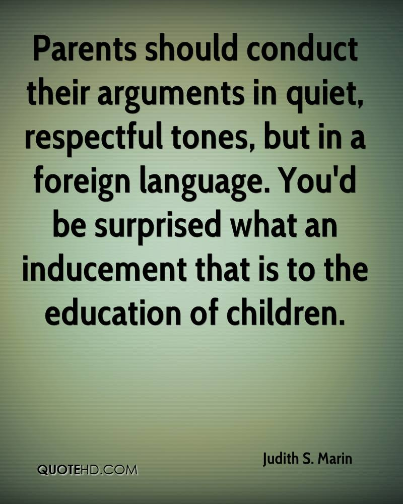 Parents should conduct their arguments in quiet, respectful tones, but in a foreign language. You'd be surprised what an inducement that is to the education of children.