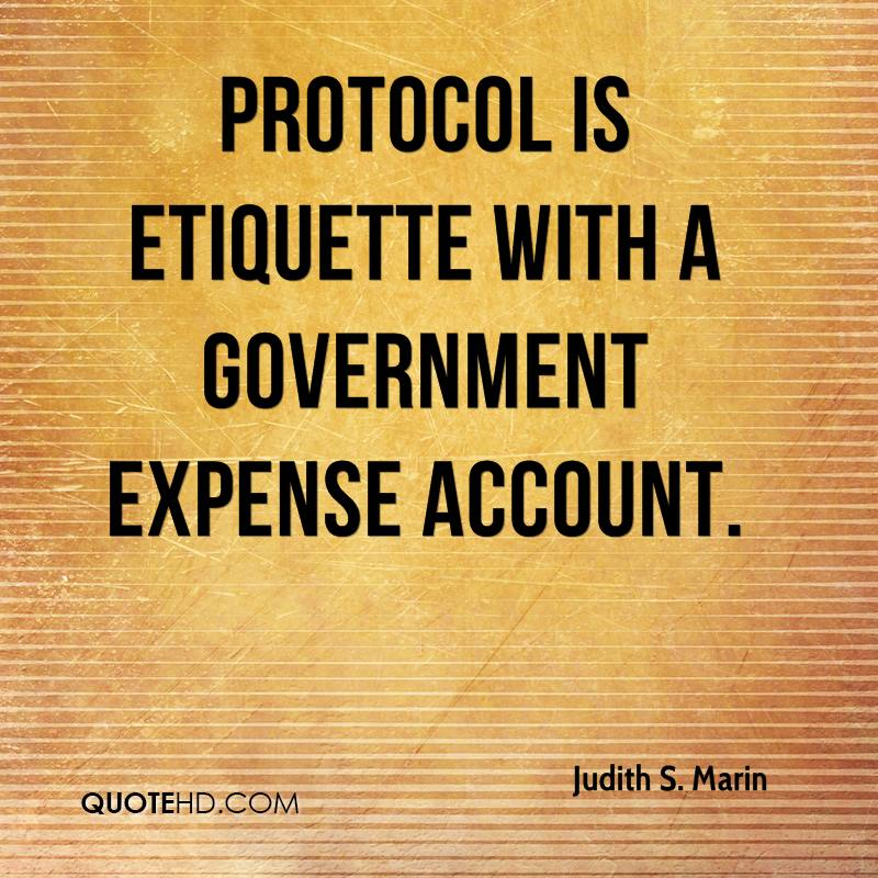 Protocol is etiquette with a government expense account.