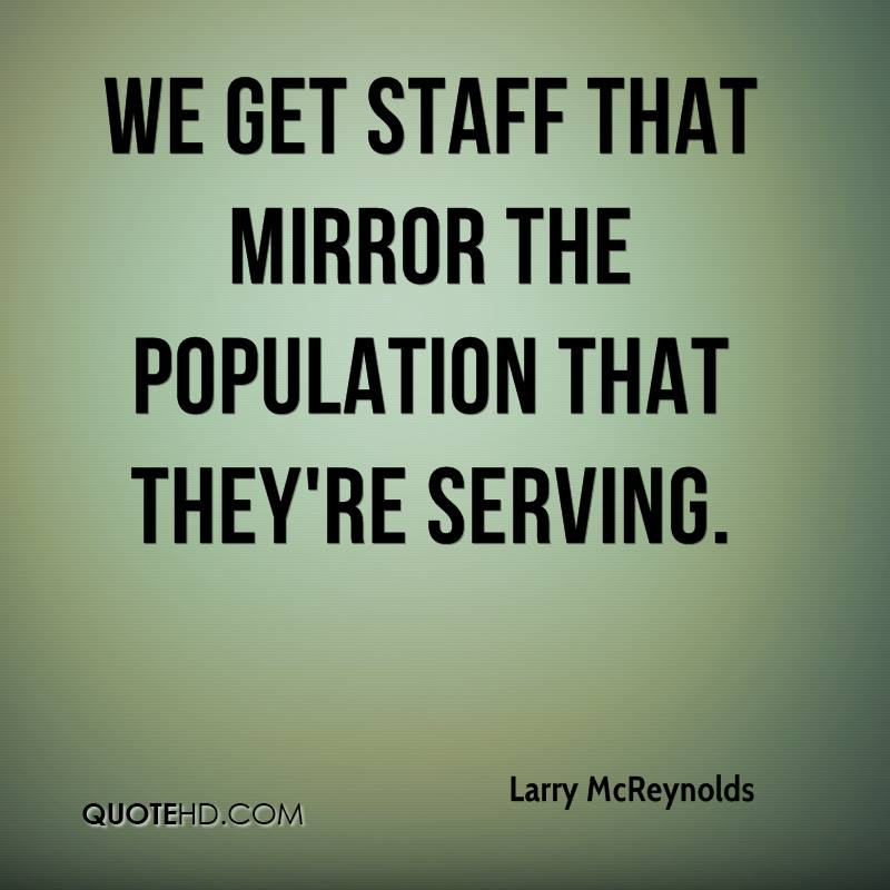 We get staff that mirror the population that they're serving.