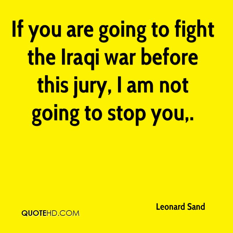 If you are going to fight the Iraqi war before this jury, I am not going to stop you.