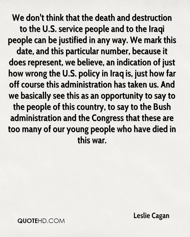 We don't think that the death and destruction to the U.S. service people and to the Iraqi people can be justified in any way. We mark this date, and this particular number, because it does represent, we believe, an indication of just how wrong the U.S. policy in Iraq is, just how far off course this administration has taken us. And we basically see this as an opportunity to say to the people of this country, to say to the Bush administration and the Congress that these are too many of our young people who have died in this war.