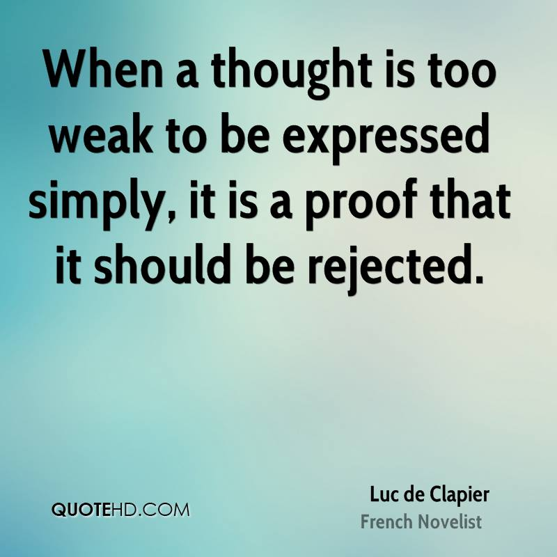 When a thought is too weak to be expressed simply, it is a proof that it should be rejected.
