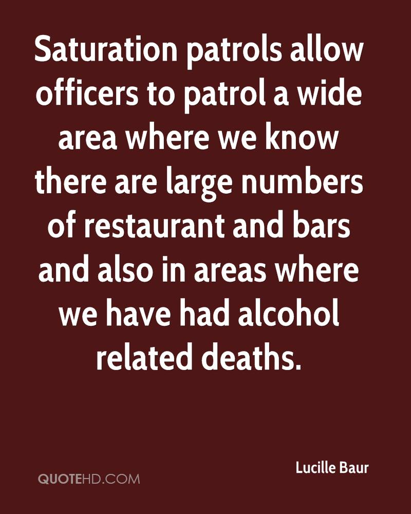 Saturation patrols allow officers to patrol a wide area where we know there are large numbers of restaurant and bars and also in areas where we have had alcohol related deaths.