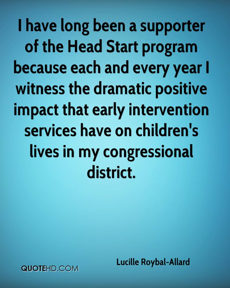 I have long been a supporter of the Head Start program because each and every year I witness the dramatic positive impact that early intervention services have on children's lives in my congressional district.